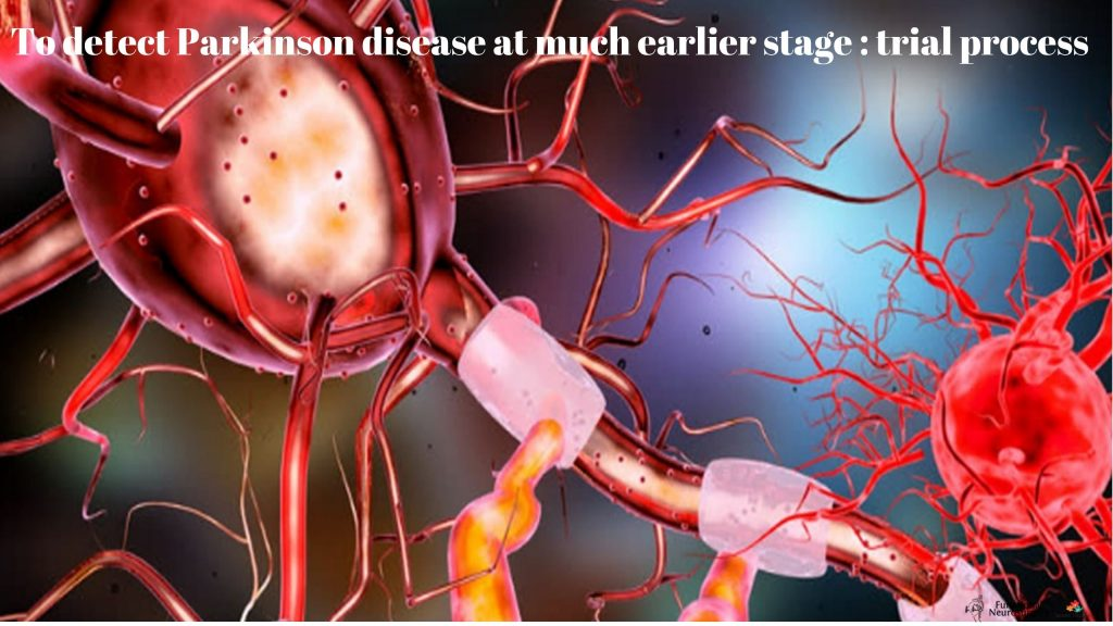 To detect Parkinson disease at much earlier stage _ trial process